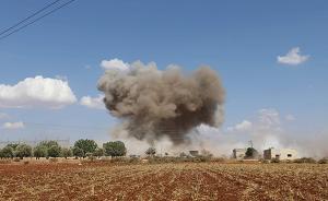外媒:叙利亚和俄罗斯对伊德利卜省叛军据点展开空袭